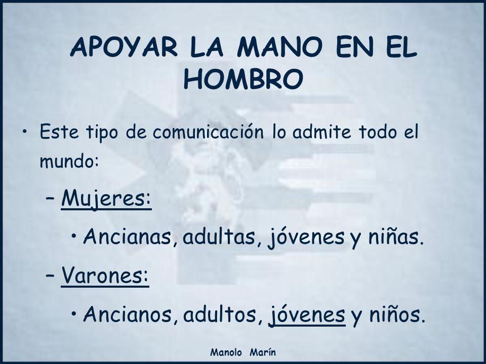 Manolo Marín Este tipo de comunicación lo admite todo el mundo: –Mujeres: Ancianas, adultas, jóvenes y niñas. –Varones: Ancianos, adultos, jóvenes y n