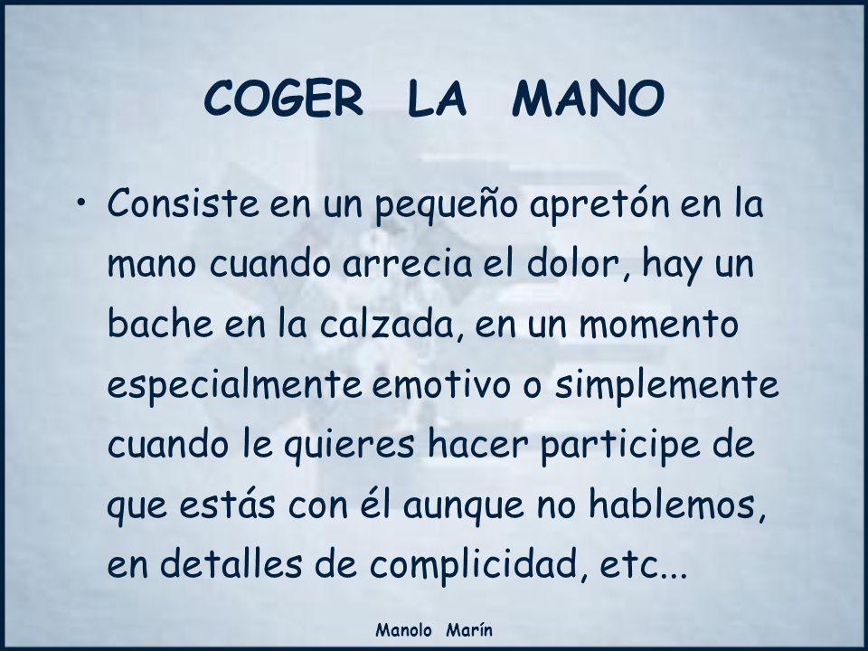 Manolo Marín Consiste en un pequeño apretón en la mano cuando arrecia el dolor, hay un bache en la calzada, en un momento especialmente emotivo o simp