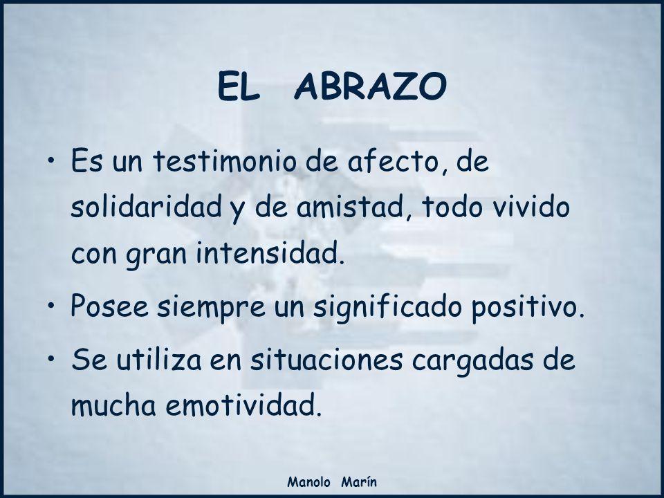 EL ABRAZO Es un testimonio de afecto, de solidaridad y de amistad, todo vivido con gran intensidad. Posee siempre un significado positivo. Se utiliza