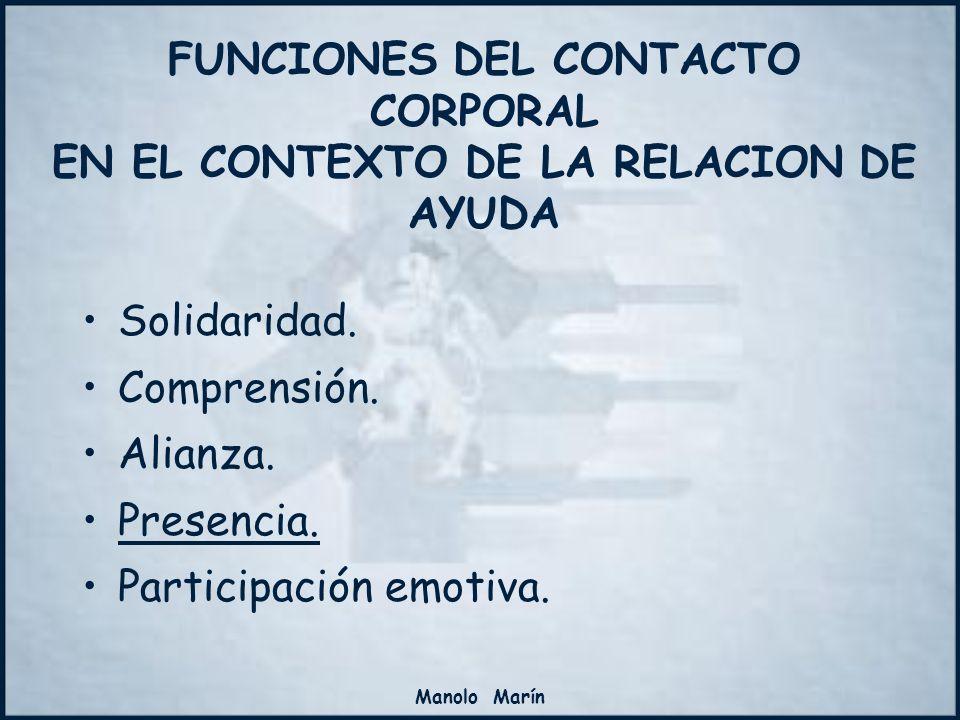 Manolo Marín Solidaridad. Comprensión. Alianza. Presencia. Participación emotiva. FUNCIONES DEL CONTACTO CORPORAL EN EL CONTEXTO DE LA RELACION DE AYU