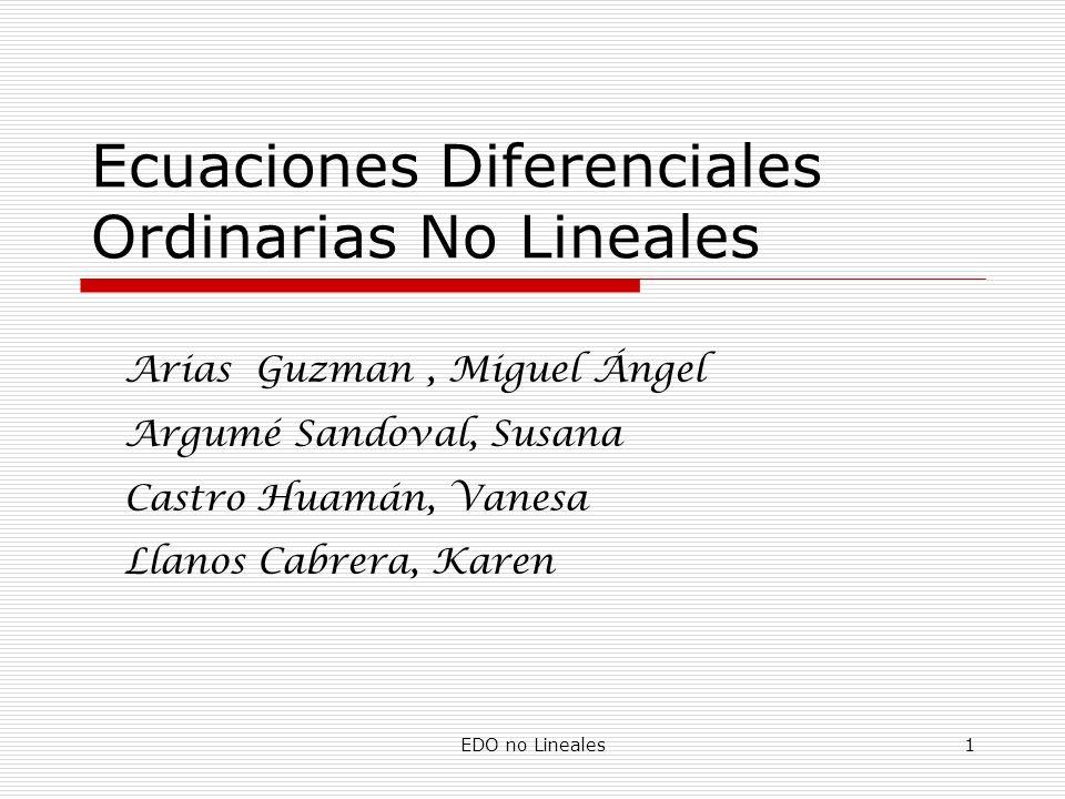 EDO no Lineales1 Ecuaciones Diferenciales Ordinarias No Lineales Arias Guzman, Miguel Ángel Argumé Sandoval, Susana Castro Huamán, Vanesa Llanos Cabre