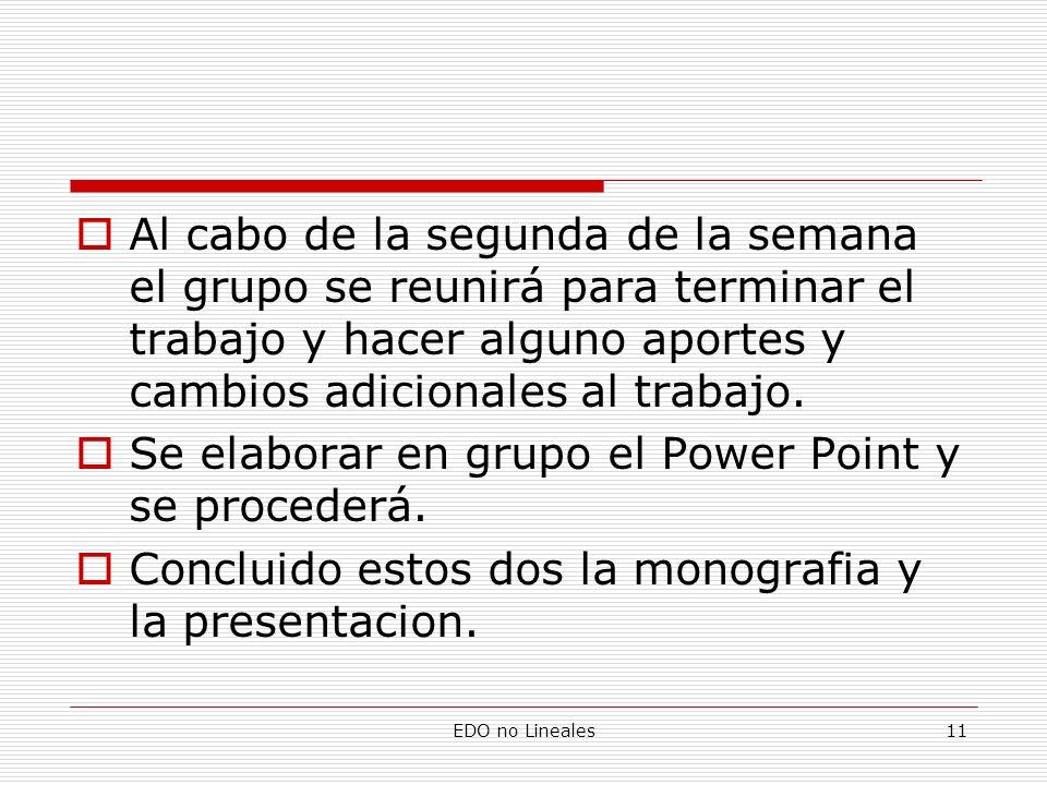 EDO no Lineales11 Al cabo de la segunda de la semana el grupo se reunirá para terminar el trabajo y hacer alguno aportes y cambios adicionales al trab