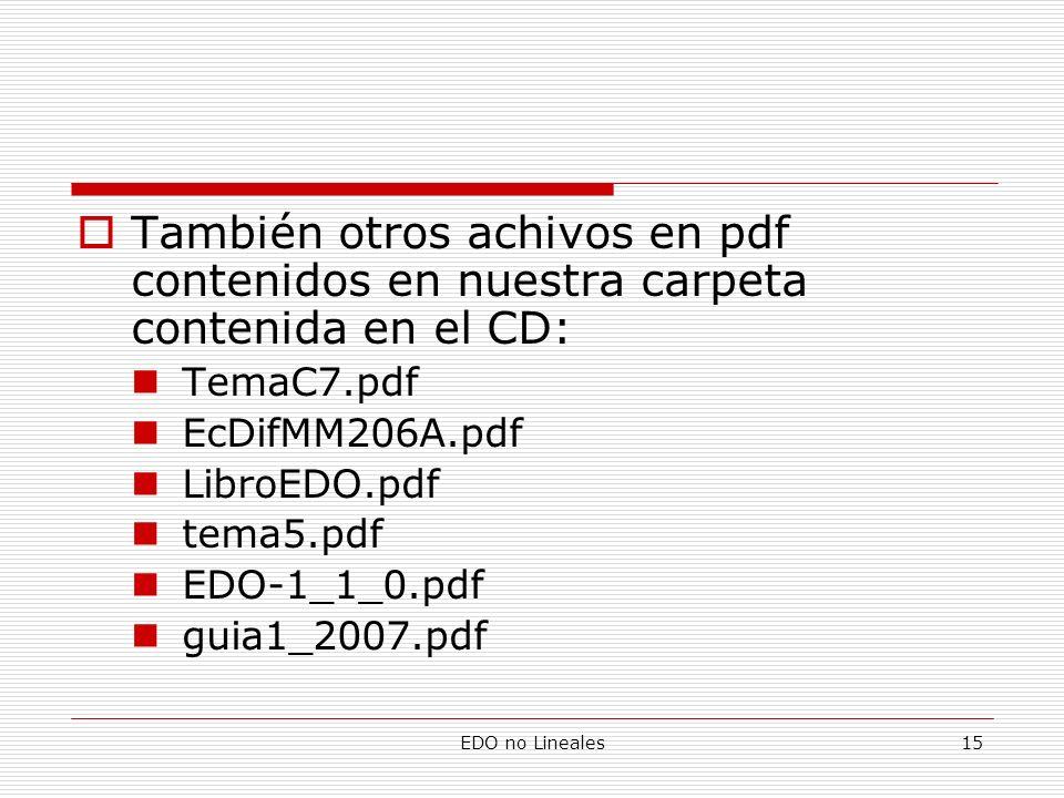 EDO no Lineales15 También otros achivos en pdf contenidos en nuestra carpeta contenida en el CD: TemaC7.pdf EcDifMM206A.pdf LibroEDO.pdf tema5.pdf EDO