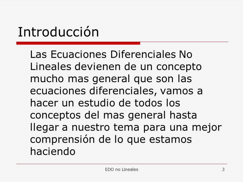 EDO no Lineales4 INTRODUCCIÓN Ecuación diferencial es una ecuación que contiene una función desconocida y sus derivadas respecto a una variable independiente.