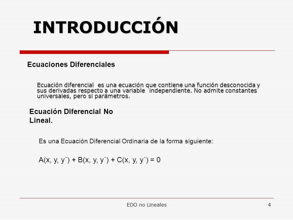 EDO no Lineales5 Ecuación Diferencial No Lineal de Clairaut y=xy´+g(y´) Ecuación Diferencial No Lineal de Lagrange Son de primer grado en x e y pero no en y´.
