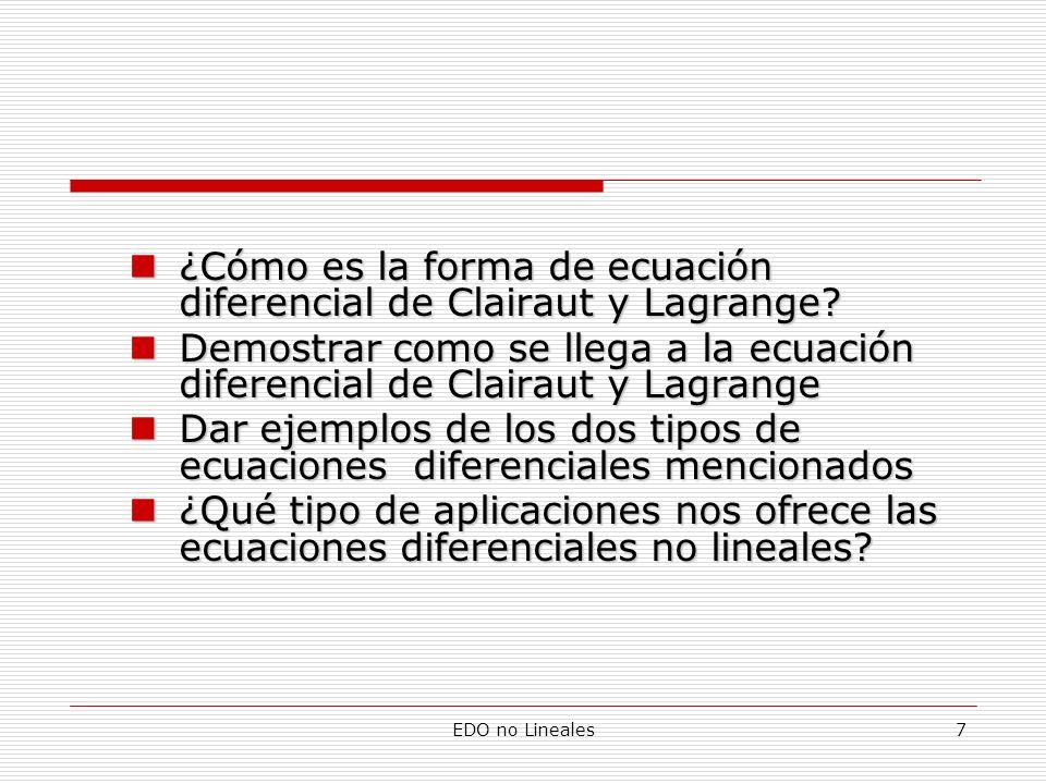 EDO no Lineales7 ¿Cómo es la forma de ecuación diferencial de Clairaut y Lagrange? ¿Cómo es la forma de ecuación diferencial de Clairaut y Lagrange? D
