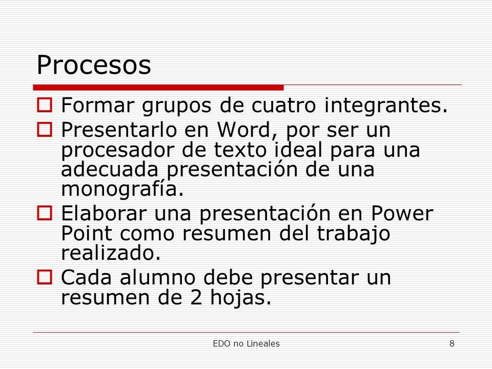 EDO no Lineales8 Procesos Formar grupos de cuatro integrantes. Presentarlo en Word, por ser un procesador de texto ideal para una adecuada presentació