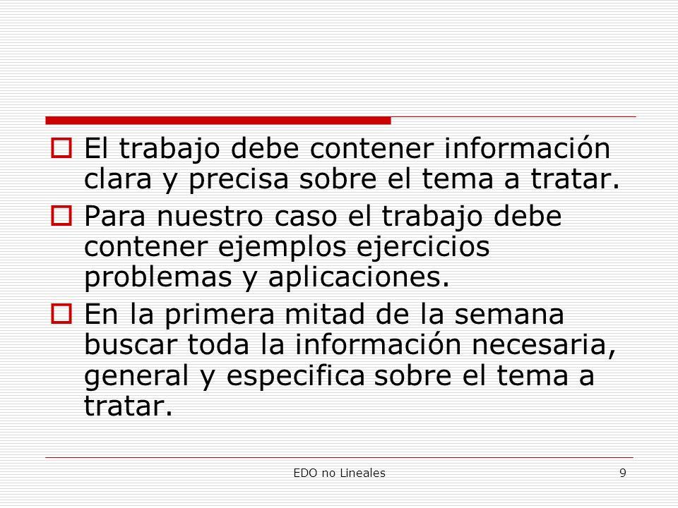 EDO no Lineales9 El trabajo debe contener información clara y precisa sobre el tema a tratar. Para nuestro caso el trabajo debe contener ejemplos ejer