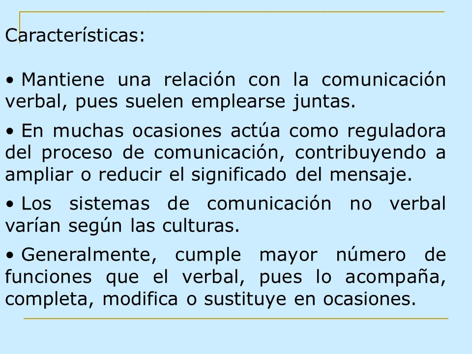 Características: Mantiene una relación con la comunicación verbal, pues suelen emplearse juntas. En muchas ocasiones actúa como reguladora del proceso