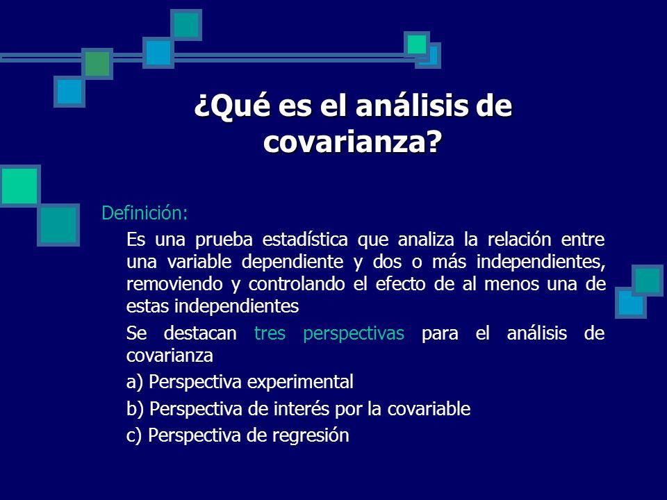 ¿Qué es el análisis de covarianza? Definición: Es una prueba estadística que analiza la relación entre una variable dependiente y dos o más independie