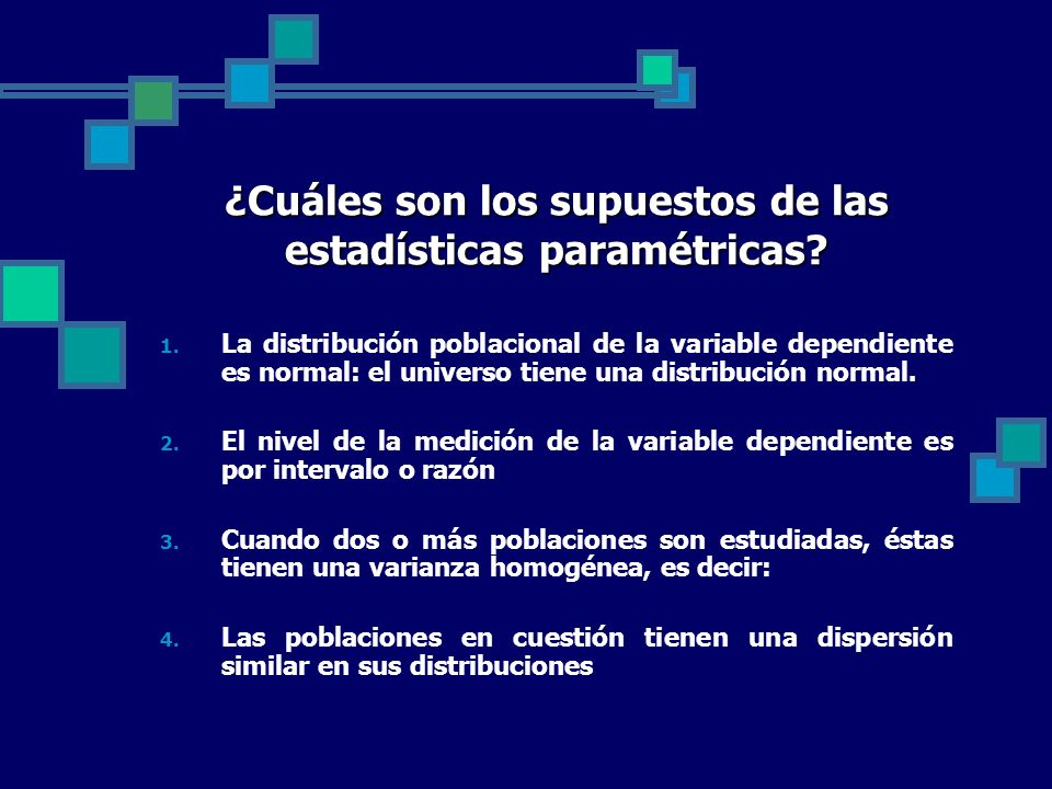 ¿Cuáles son los supuestos de las estadísticas paramétricas? 1. La distribución poblacional de la variable dependiente es normal: el universo tiene una