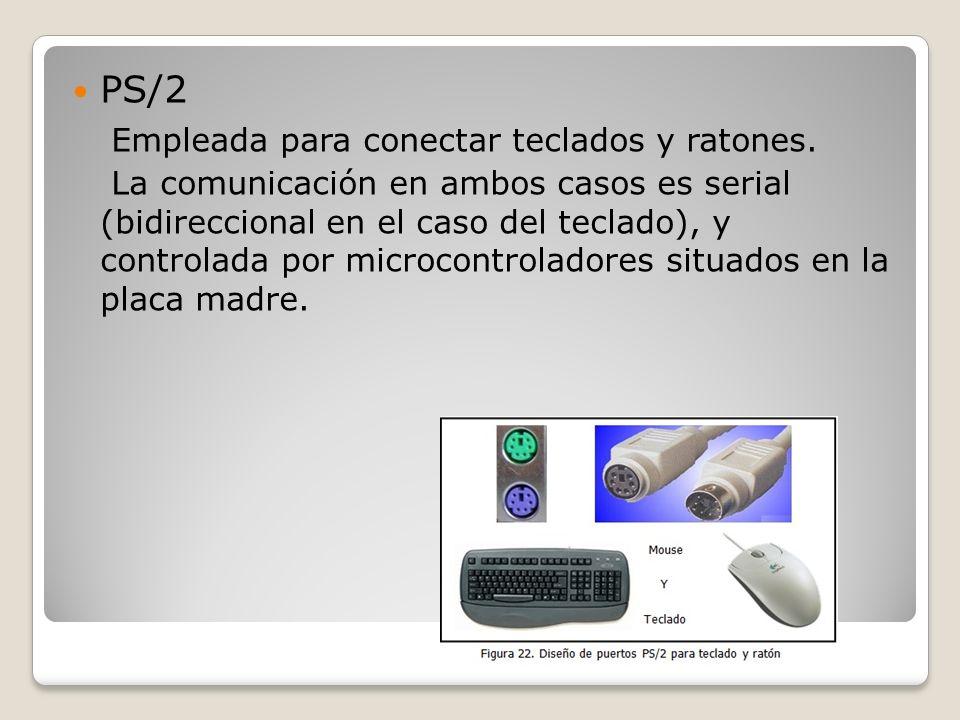 PS/2 Empleada para conectar teclados y ratones. La comunicación en ambos casos es serial (bidireccional en el caso del teclado), y controlada por micr