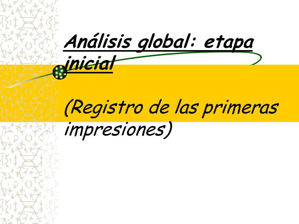 Análisis global: etapa inicial (Registro de las primeras impresiones)
