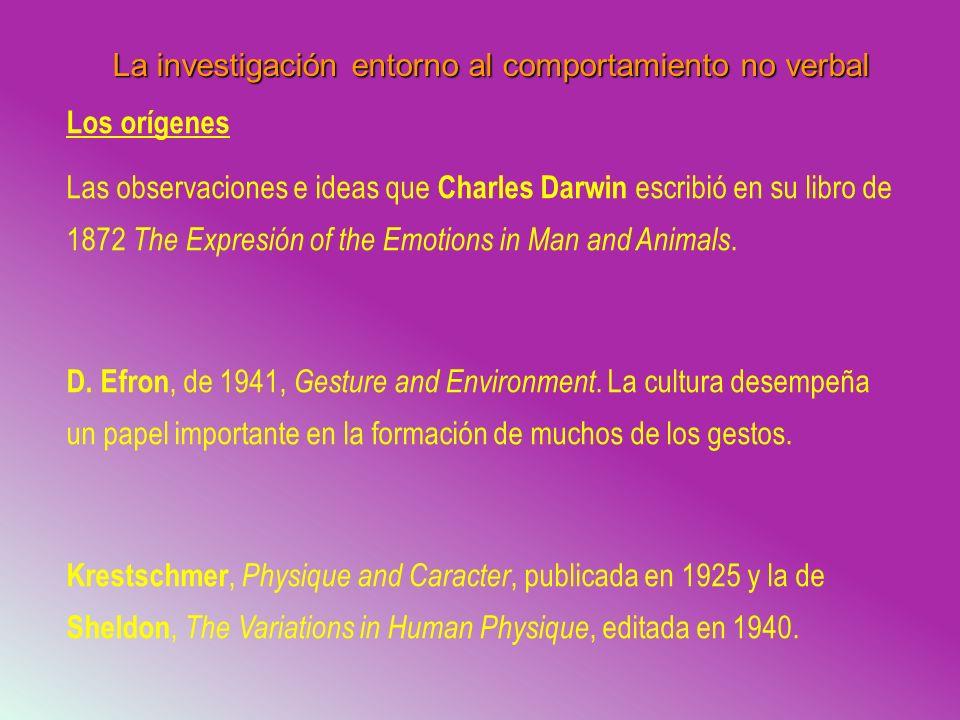 La investigación entorno al comportamiento no verbal Los orígenes Las observaciones e ideas que Charles Darwin escribió en su libro de 1872 The Expres