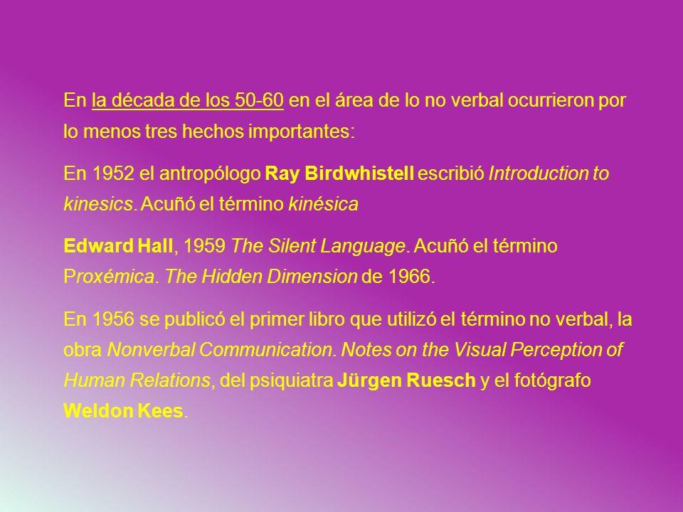 En la década de los 50-60 en el área de lo no verbal ocurrieron por lo menos tres hechos importantes: En 1952 el antropólogo Ray Birdwhistell escribió