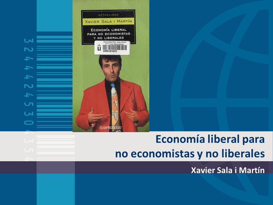 Economía liberal para no economistas y no liberales Xavier Sala i Martín