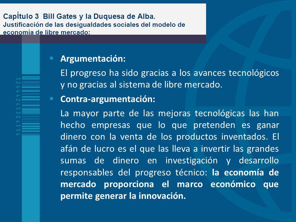 CapÍtulo 3 Bill Gates y la Duquesa de Alba. Justificación de las desigualdades sociales del modelo de economía de libre mercado: Argumentación: El pro