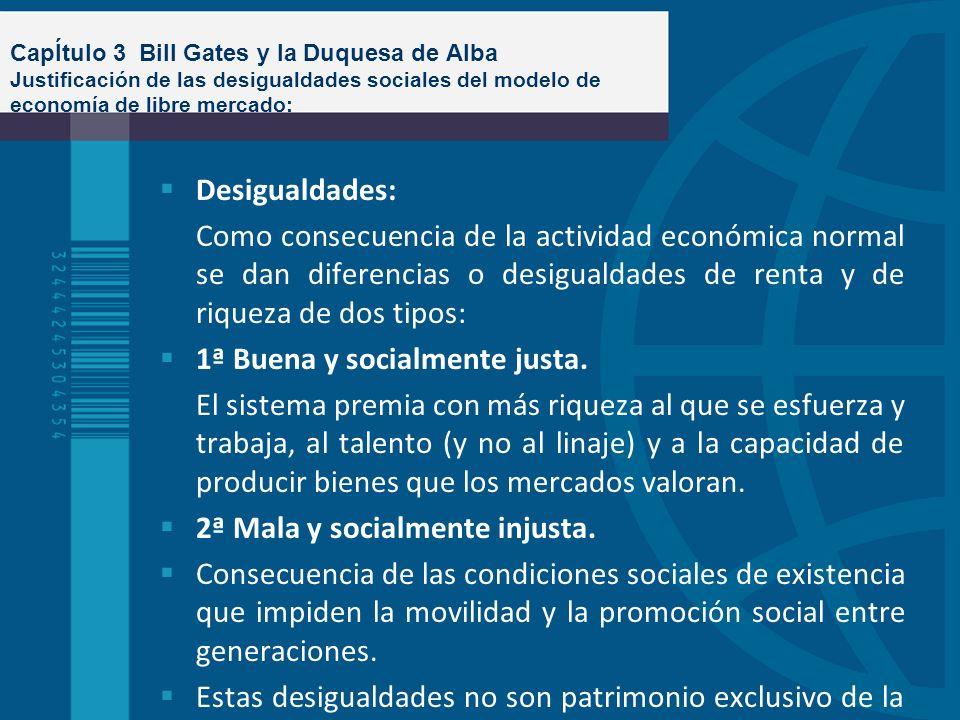 CapÍtulo 3 Bill Gates y la Duquesa de Alba Justificación de las desigualdades sociales del modelo de economía de libre mercado: Desigualdades: Como co