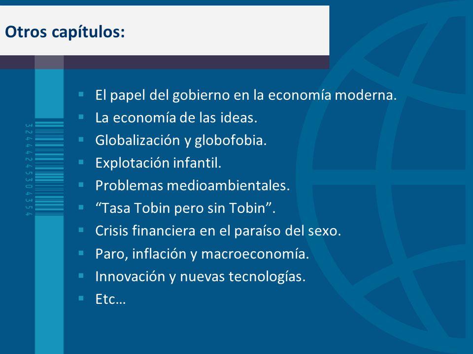 Otros capítulos: El papel del gobierno en la economía moderna. La economía de las ideas. Globalización y globofobia. Explotación infantil. Problemas m