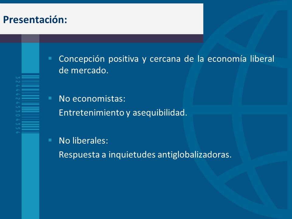 Presentación: Concepción positiva y cercana de la economía liberal de mercado. No economistas: Entretenimiento y asequibilidad. No liberales: Respuest