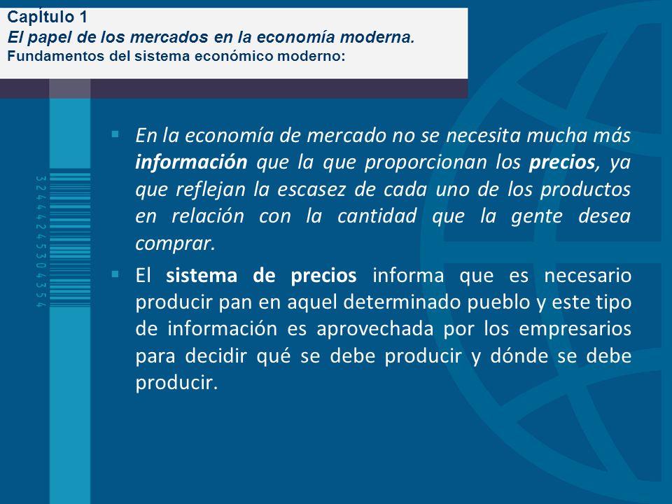 CapÍtulo 1 El papel de los mercados en la economía moderna. Fundamentos del sistema económico moderno: En la economía de mercado no se necesita mucha