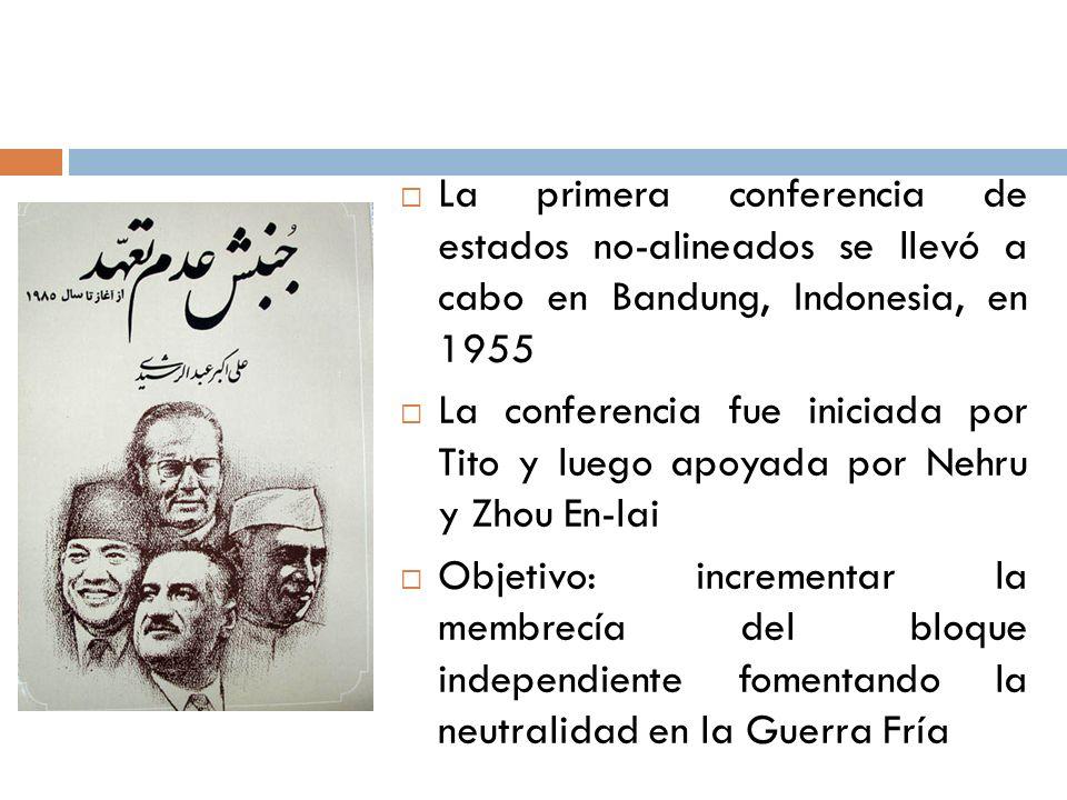 La primera conferencia de estados no-alineados se llevó a cabo en Bandung, Indonesia, en 1955 La conferencia fue iniciada por Tito y luego apoyada por