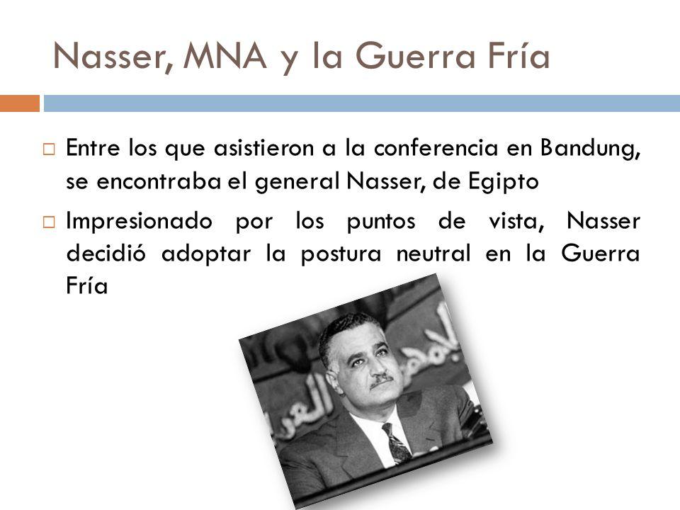 Nasser, MNA y la Guerra Fría Entre los que asistieron a la conferencia en Bandung, se encontraba el general Nasser, de Egipto Impresionado por los pun
