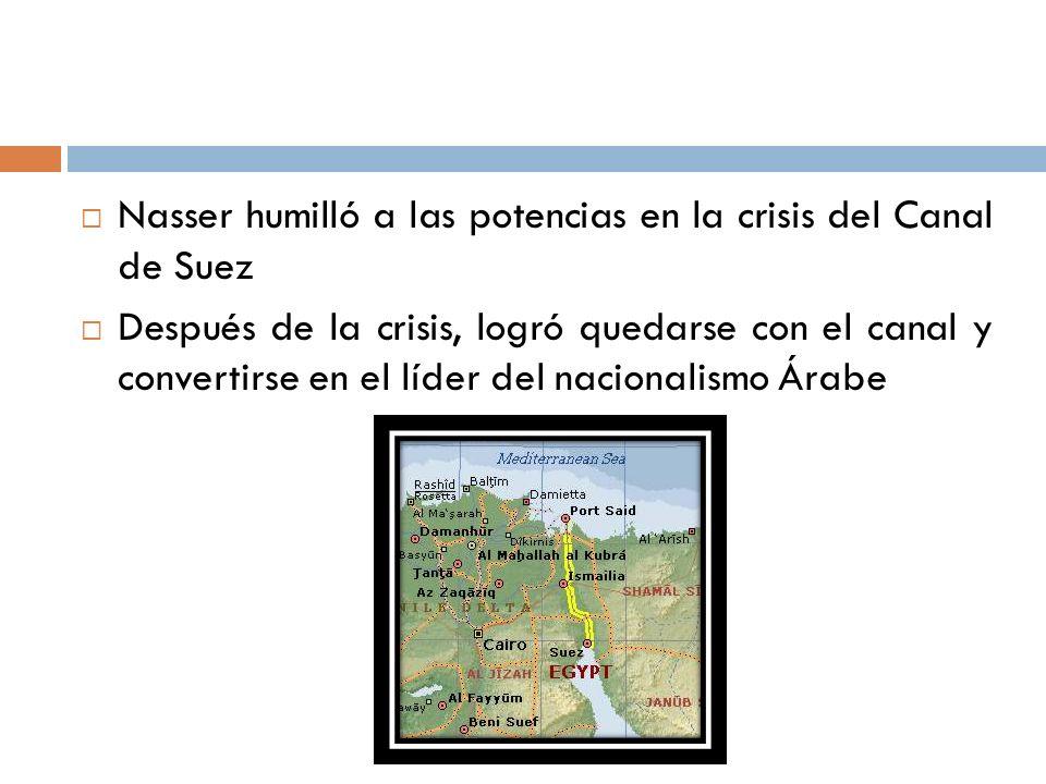 Nasser humilló a las potencias en la crisis del Canal de Suez Después de la crisis, logró quedarse con el canal y convertirse en el líder del nacional