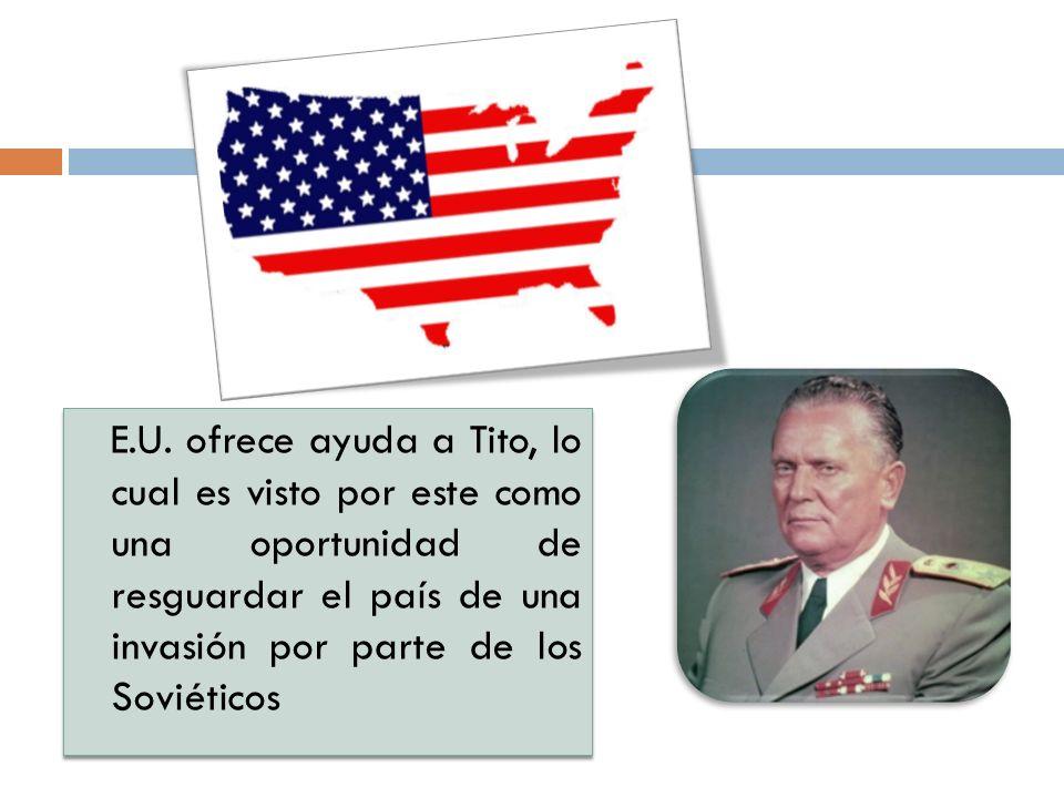 E.U. ofrece ayuda a Tito, lo cual es visto por este como una oportunidad de resguardar el país de una invasión por parte de los Soviéticos
