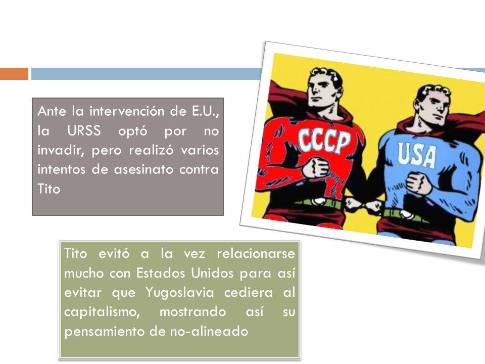Ante la intervención de E.U., la URSS optó por no invadir, pero realizó varios intentos de asesinato contra Tito Tito evitó a la vez relacionarse much