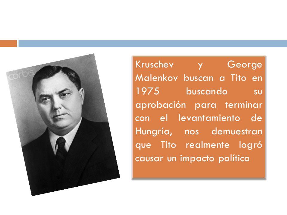 Kruschev y George Malenkov buscan a Tito en 1975 buscando su aprobación para terminar con el levantamiento de Hungría, nos demuestran que Tito realmen
