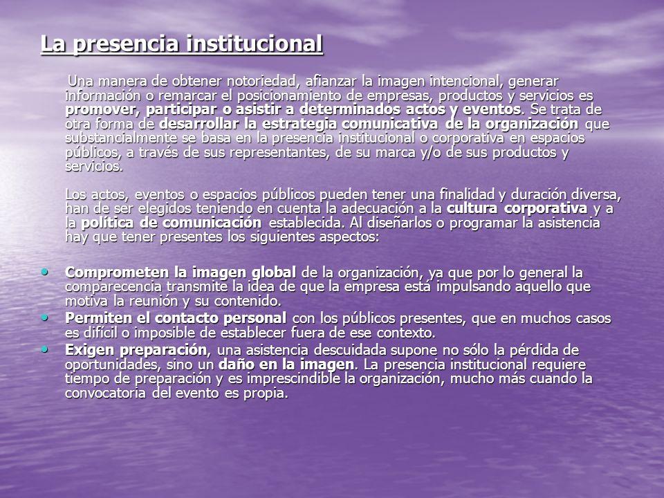 La presencia institucional Una manera de obtener notoriedad, afianzar la imagen intencional, generar información o remarcar el posicionamiento de empr