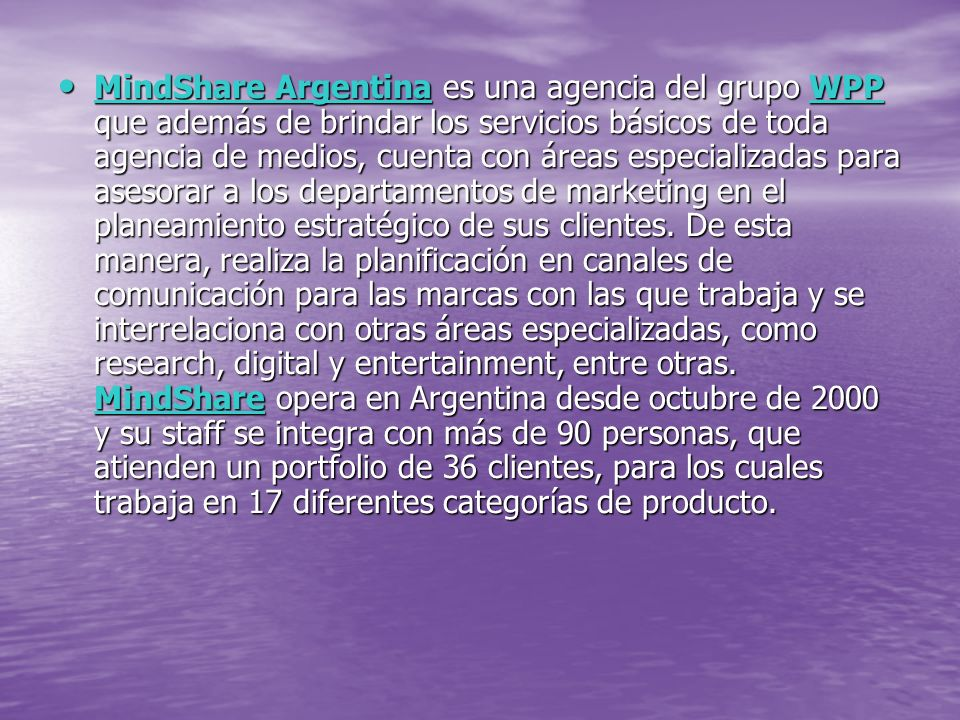 MindShare Argentina es una agencia del grupo WPP que además de brindar los servicios básicos de toda agencia de medios, cuenta con áreas especializada