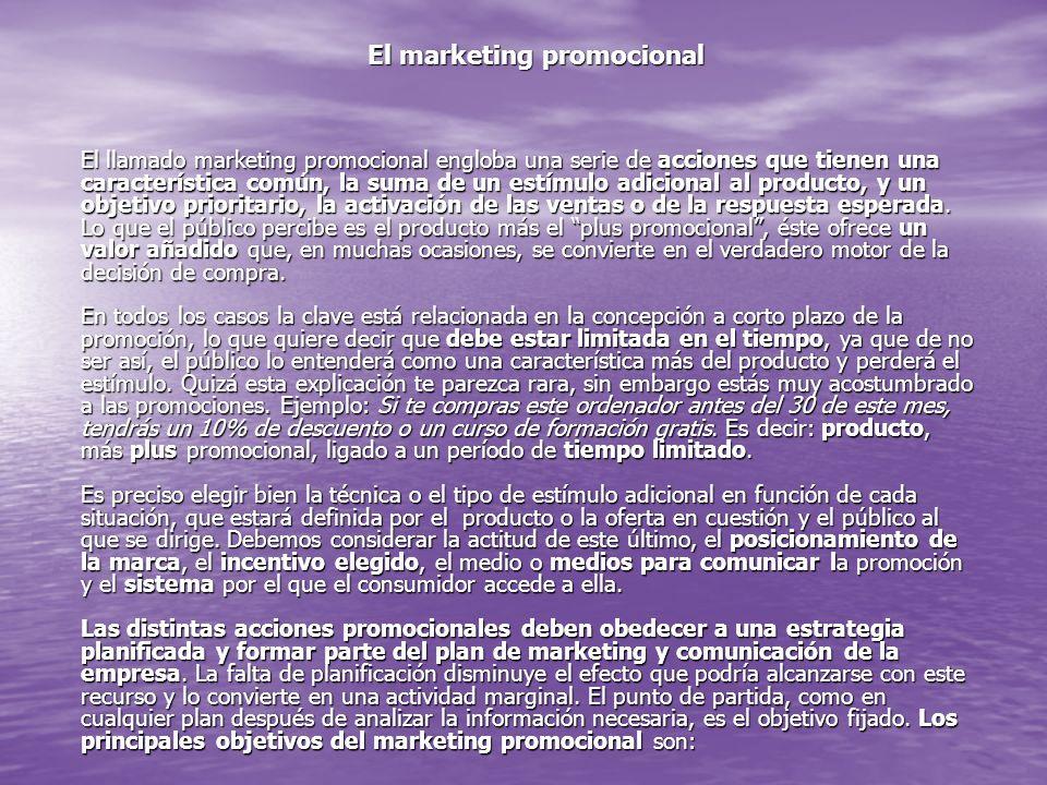El marketing promocional El llamado marketing promocional engloba una serie de acciones que tienen una característica común, la suma de un estímulo ad