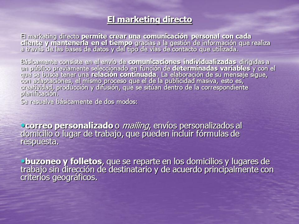 El marketing directo El marketing directo permite crear una comunicación personal con cada cliente y mantenerla en el tiempo gracias a la gestión de i