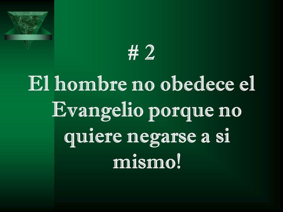 # 2 El hombre no obedece el Evangelio porque no quiere negarse a si mismo!