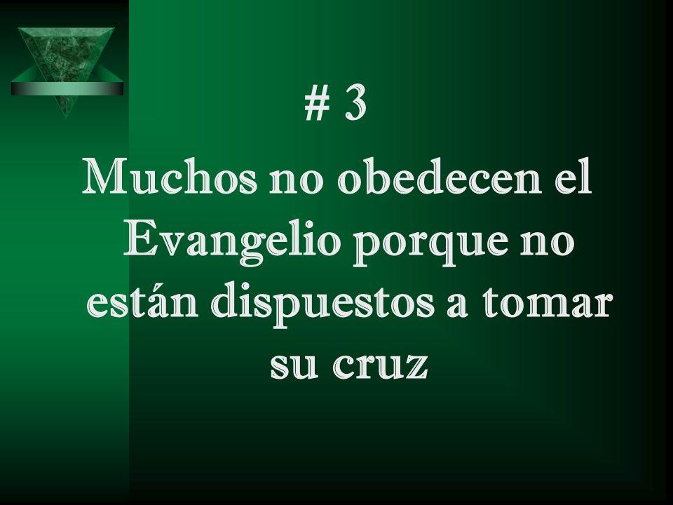 # 3 Muchos no obedecen el Evangelio porque no están dispuestos a tomar su cruz