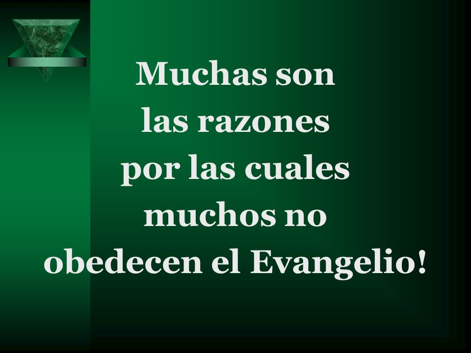 Muchas son las razones por las cuales muchos no obedecen el Evangelio!