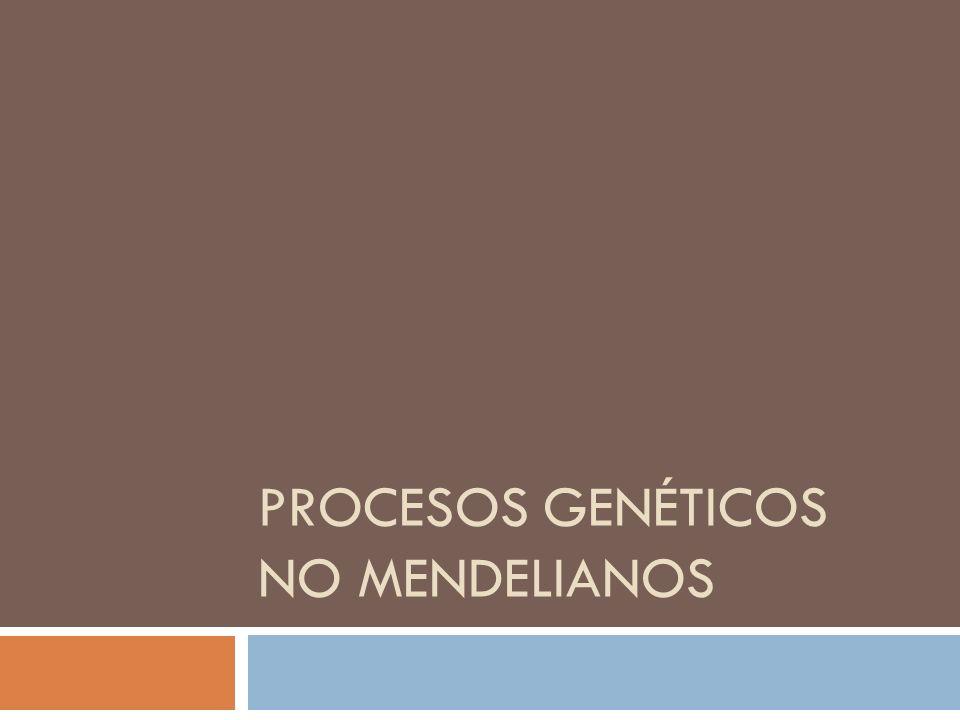 PROCESOS GENÉTICOS NO MENDELIANOS