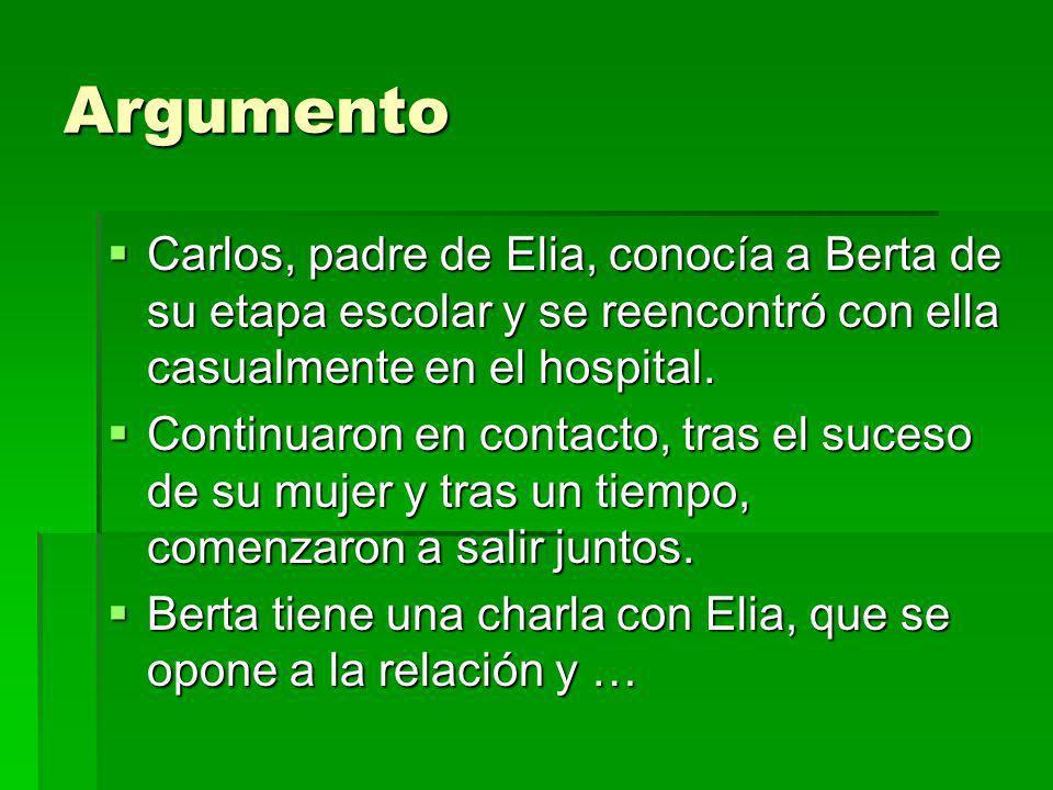 Argumento Carlos, padre de Elia, conocía a Berta de su etapa escolar y se reencontró con ella casualmente en el hospital. Carlos, padre de Elia, conoc