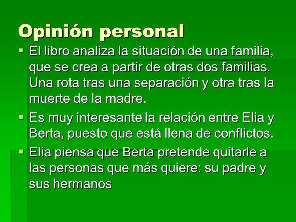 Opinión personal El libro analiza la situación de una familia, que se crea a partir de otras dos familias. Una rota tras una separación y otra tras la
