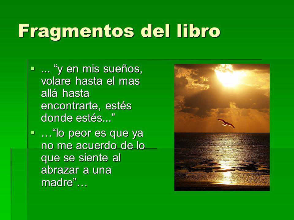 Fragmentos del libro... y en mis sueños, volare hasta el mas allá hasta encontrarte, estés donde estés...... y en mis sueños, volare hasta el mas allá