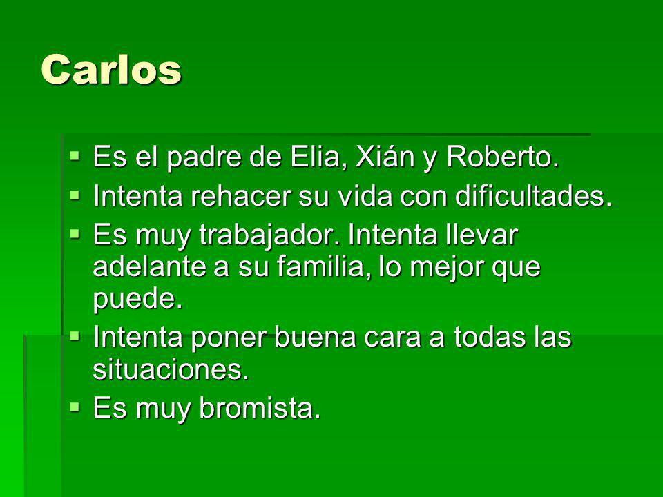 Carlos Es el padre de Elia, Xián y Roberto. Es el padre de Elia, Xián y Roberto. Intenta rehacer su vida con dificultades. Intenta rehacer su vida con