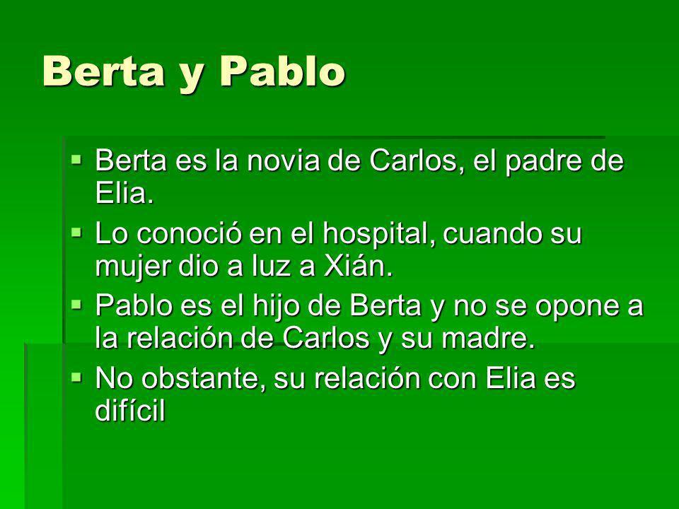 Berta y Pablo Berta es la novia de Carlos, el padre de Elia. Berta es la novia de Carlos, el padre de Elia. Lo conoció en el hospital, cuando su mujer