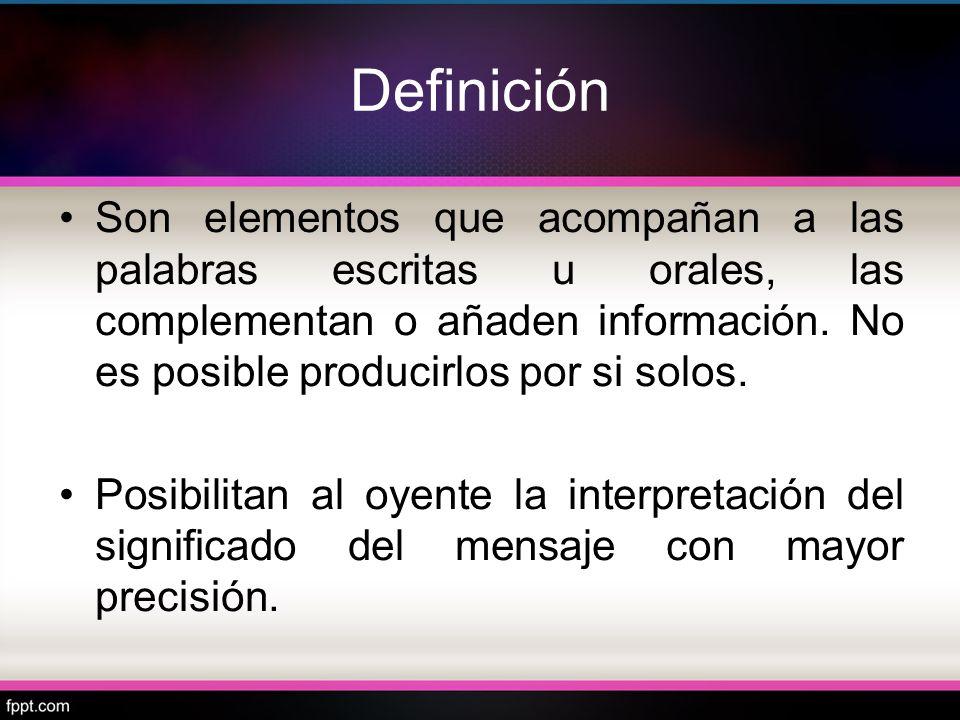 Definición Son elementos que acompañan a las palabras escritas u orales, las complementan o añaden información. No es posible producirlos por si solos
