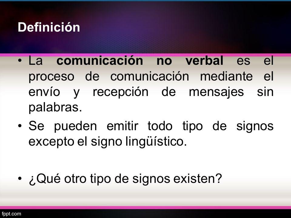 Definición La comunicación no verbal es el proceso de comunicación mediante el envío y recepción de mensajes sin palabras. Se pueden emitir todo tipo