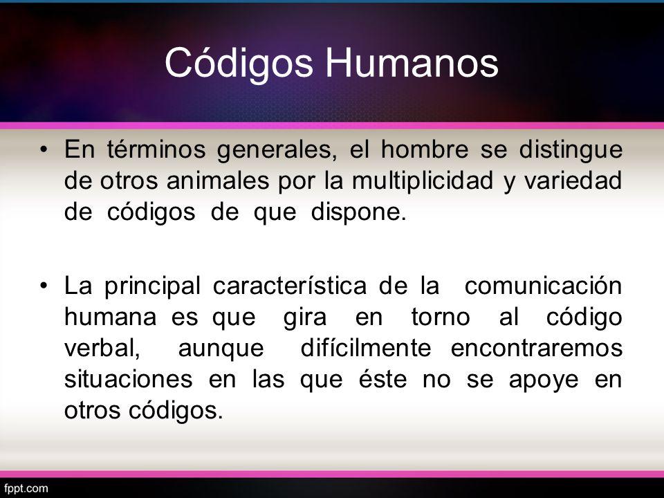 Códigos Humanos En términos generales, el hombre se distingue de otros animales por la multiplicidad y variedad de códigos de que dispone. La principa