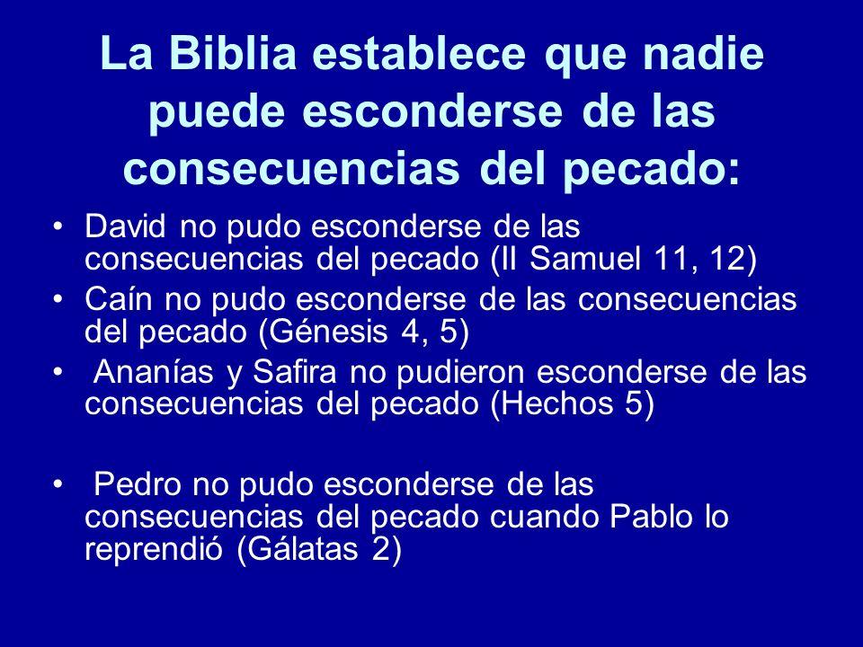 La Biblia establece que nadie puede esconderse de las consecuencias del pecado: David no pudo esconderse de las consecuencias del pecado (II Samuel 11