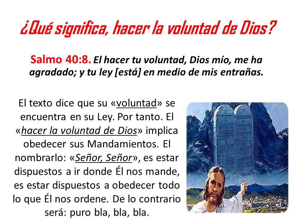 ¿Qué significa, hacer la voluntad de Dios? Salmo 40:8. El hacer tu voluntad, Dios mío, me ha agradado; y tu ley [está] en medio de mis entrañas. El te