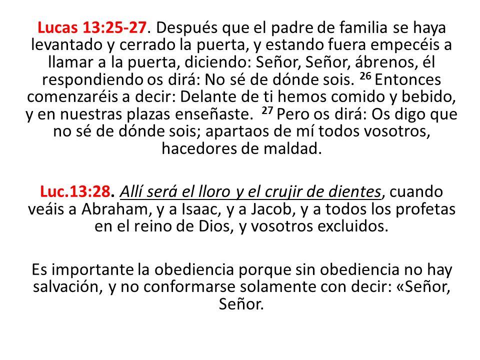 Lucas 13:25-27. Después que el padre de familia se haya levantado y cerrado la puerta, y estando fuera empecéis a llamar a la puerta, diciendo: Señor,